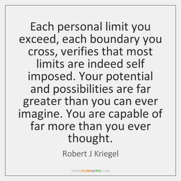 Each personal limit you exceed, each boundary you cross, verifies that most ...