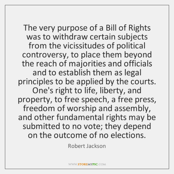 The very purpose of a Bill of Rights was to withdraw certain ...