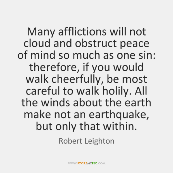 Many afflictions will not cloud and obstruct peace of mind so much ...