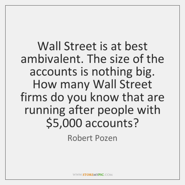 Wall Street is at best ambivalent. The size of the accounts is ...