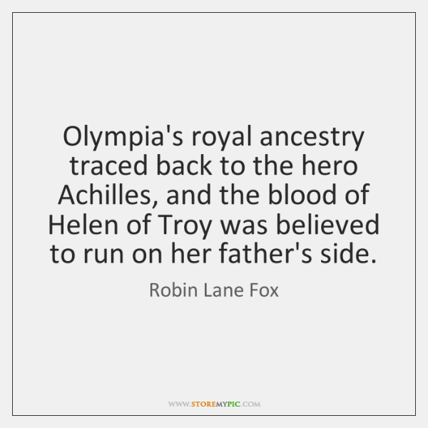 Olympia's royal ancestry traced back to the hero Achilles, and the blood ...