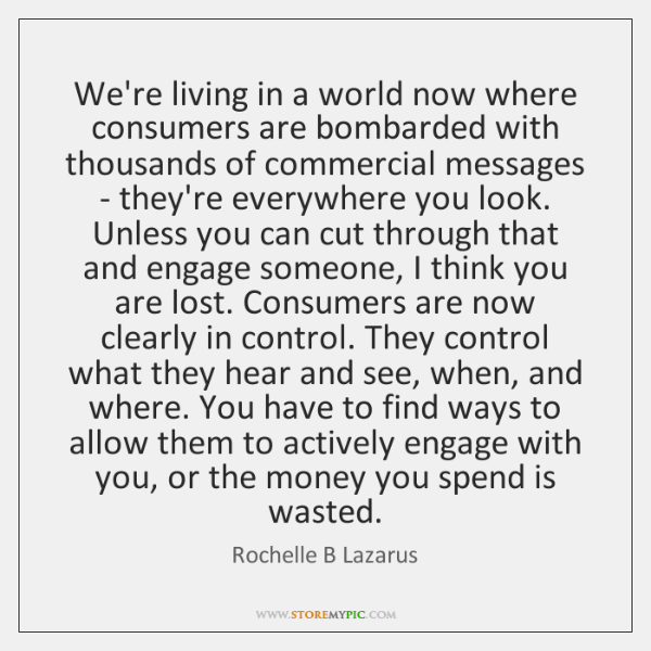 We're living in a world now where consumers are bombarded with thousands ...