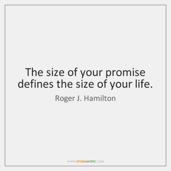 The size of your promise defines the size of your life.