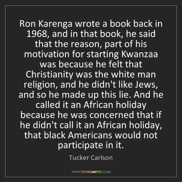 Tucker Carlson: Ron Karenga wrote a book back in 1968, and in that book,...