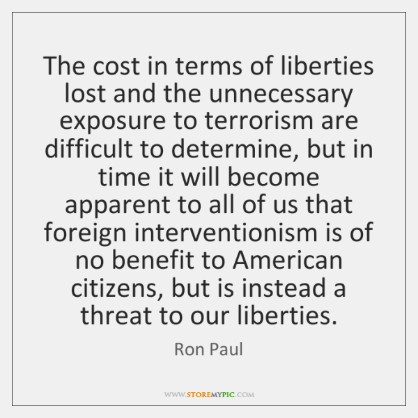 The cost in terms of liberties lost and the unnecessary exposure to ...
