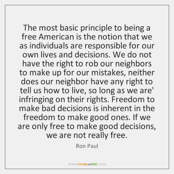 The most basic principle to being a free American is the notion ...
