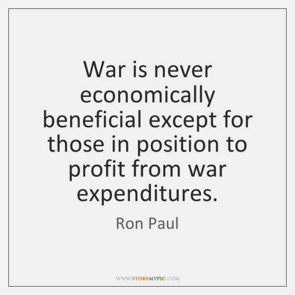 War is never economically beneficial except for those in position to profit ...