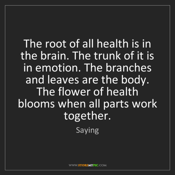 Saying: The root of all health is in the brain. The trunk of...