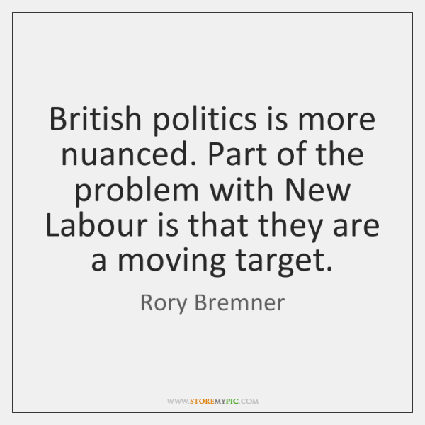 British politics is more nuanced. Part of the problem with New Labour ...