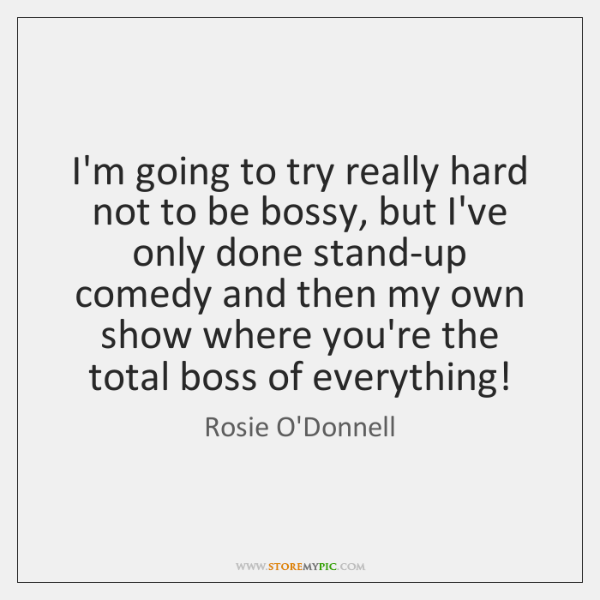 I'm going to try really hard not to be bossy, but I've ...