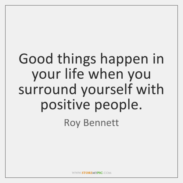 Good Things Happen In Your Life When You Surround Yourself With