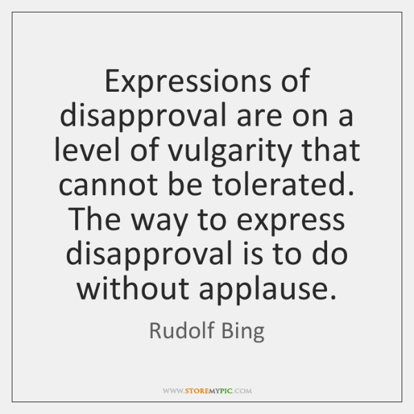 Expressions of disapproval are on a level of vulgarity that cannot be ...