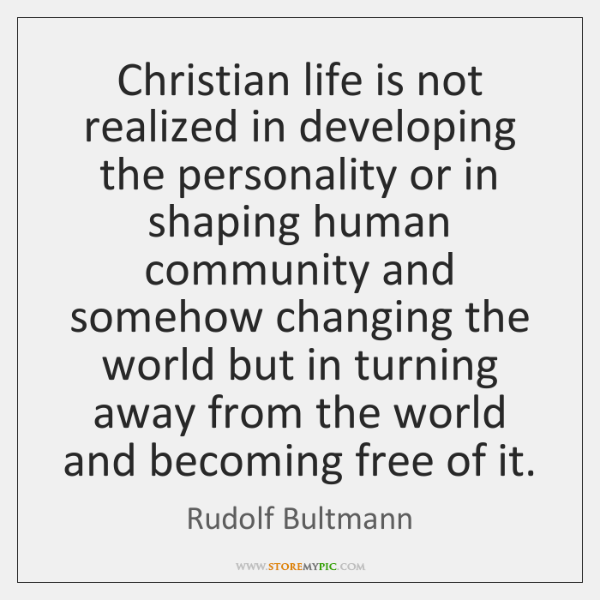 Christian life is not realized in developing the personality or in shaping ...