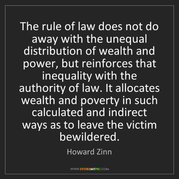 Howard Zinn: The rule of law does not do away with the unequal distribution...