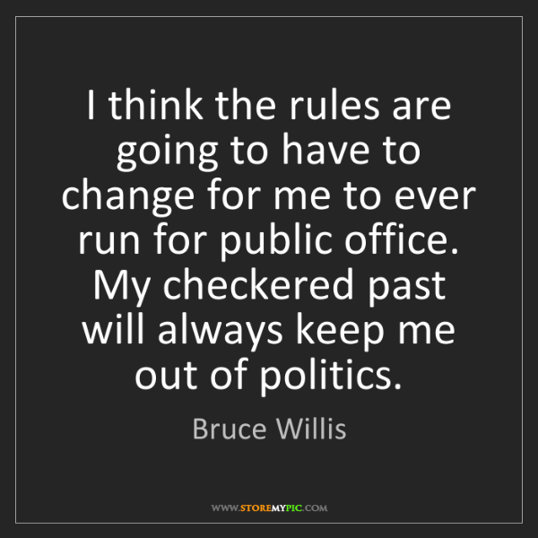 Bruce Willis: I think the rules are going to have to change for me...