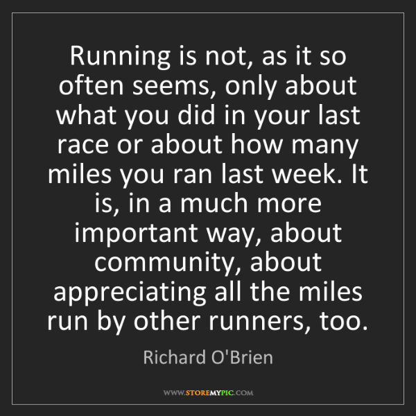Richard O'Brien: Running is not, as it so often seems, only about what...