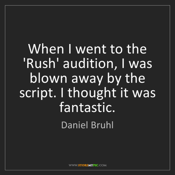 Daniel Bruhl: When I went to the 'Rush' audition, I was blown away...