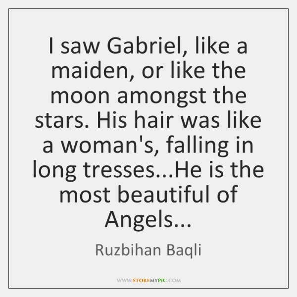 I saw Gabriel, like a maiden, or like the moon amongst the ...