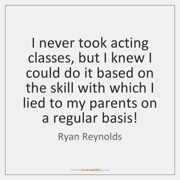 I never took acting classes, but I knew I could do it ...
