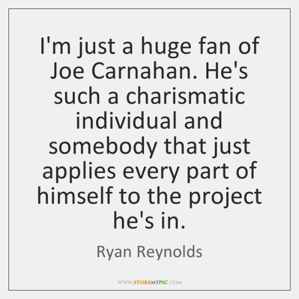 I'm just a huge fan of Joe Carnahan. He's such a charismatic ...