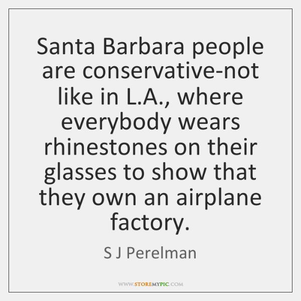 Santa Barbara people are conservative-not like in L.A., where everybody wears ...