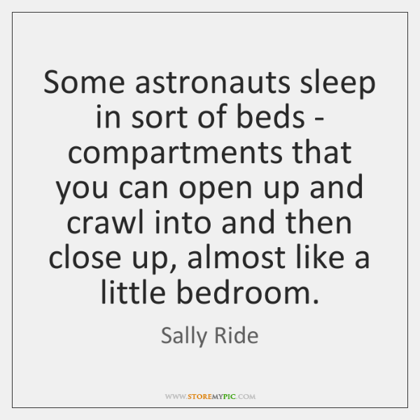 Some astronauts sleep in sort of beds - compartments that you can ...