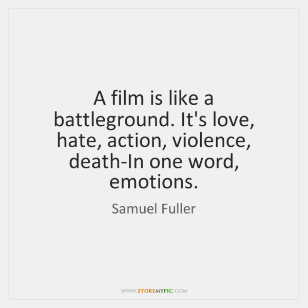 A film is like a battleground. It's love, hate, action, violence, death-In ...