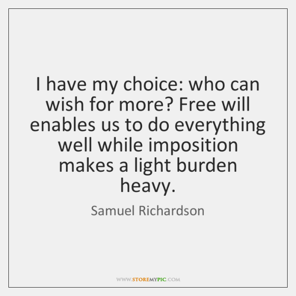 I have my choice: who can wish for more? Free will enables ...