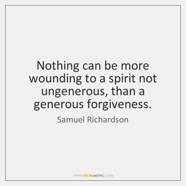Nothing can be more wounding to a spirit not ungenerous, than a ...