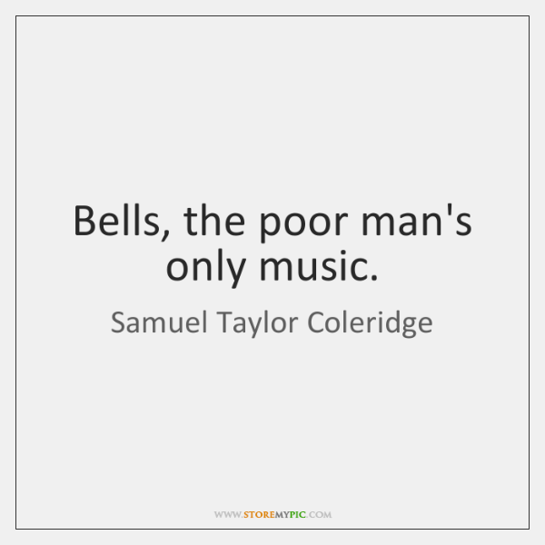 Bells, the poor man's only music.