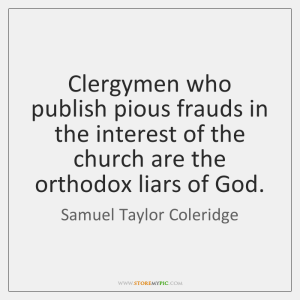 Clergymen who publish pious frauds in the interest of the church are ...