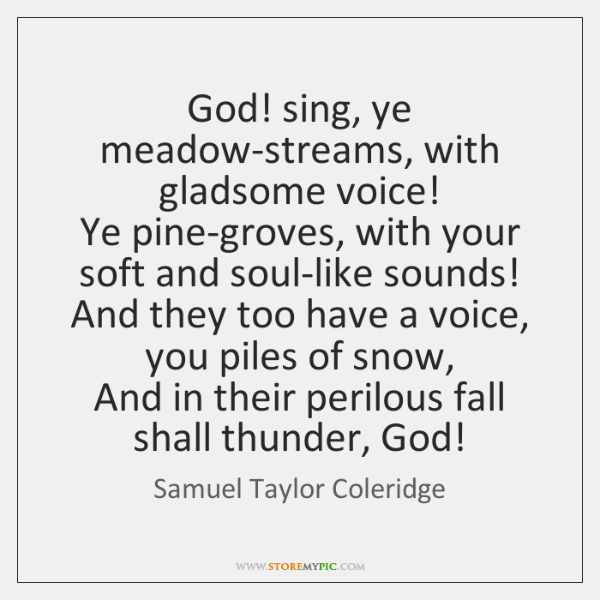 God! sing, ye meadow-streams, with gladsome voice!  Ye pine-groves, with your soft ...