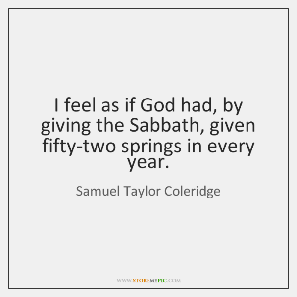 I feel as if God had, by giving the Sabbath, given fifty-two ...