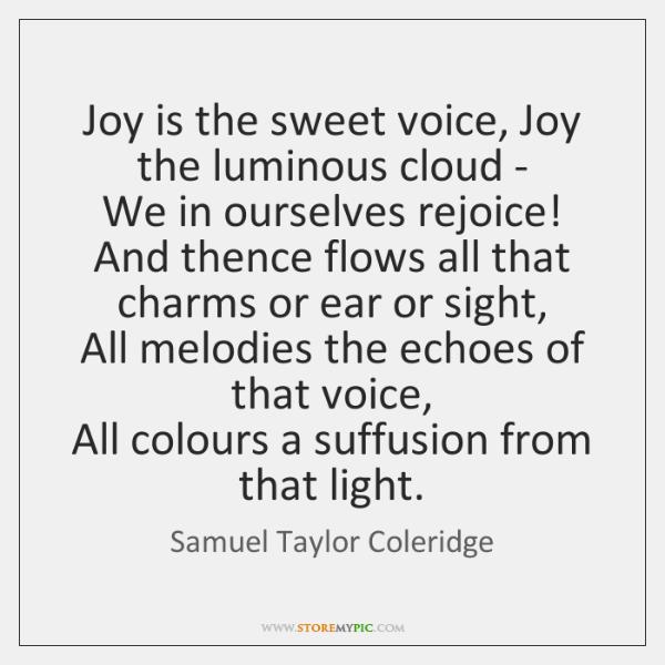 Joy is the sweet voice, Joy the luminous cloud -   We in ...