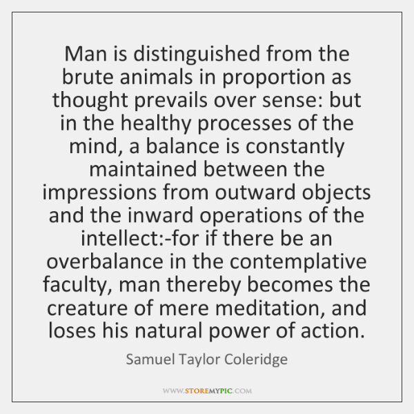 Man is distinguished from the brute animals in proportion as thought prevails ...