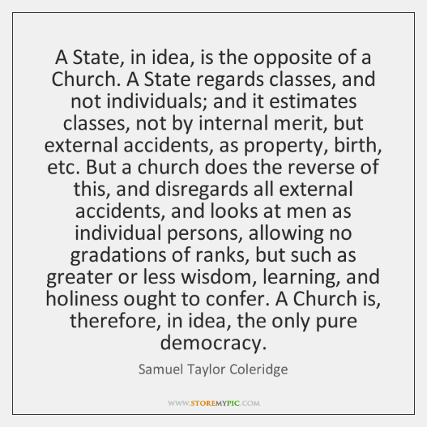 A State, in idea, is the opposite of a Church. A State ...