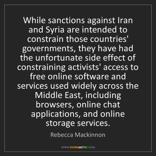Rebecca Mackinnon: While sanctions against Iran and Syria are intended to...