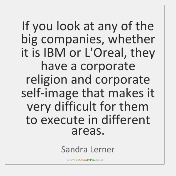 If you look at any of the big companies, whether it is ...