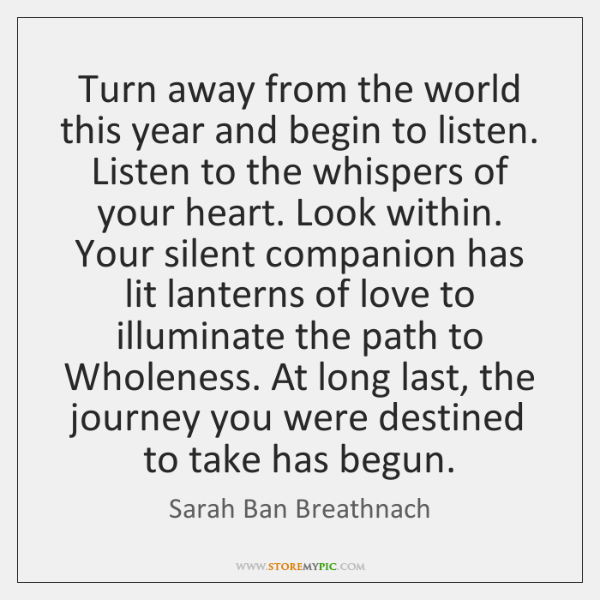 Turn away from the world this year and begin to listen. Listen ...