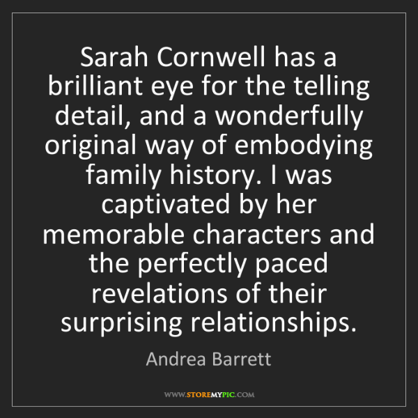 Andrea Barrett: Sarah Cornwell has a brilliant eye for the telling detail,...