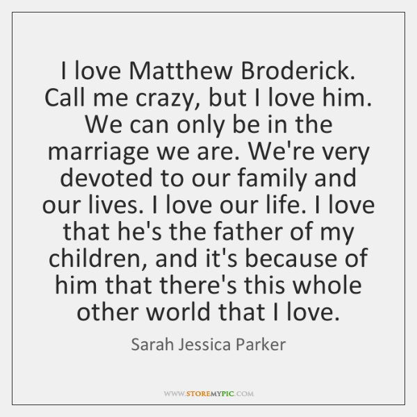 I love Matthew Broderick. Call me crazy, but I love him. We ...