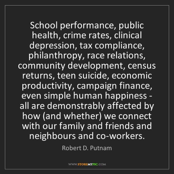 Robert D. Putnam: School performance, public health, crime rates, clinical...
