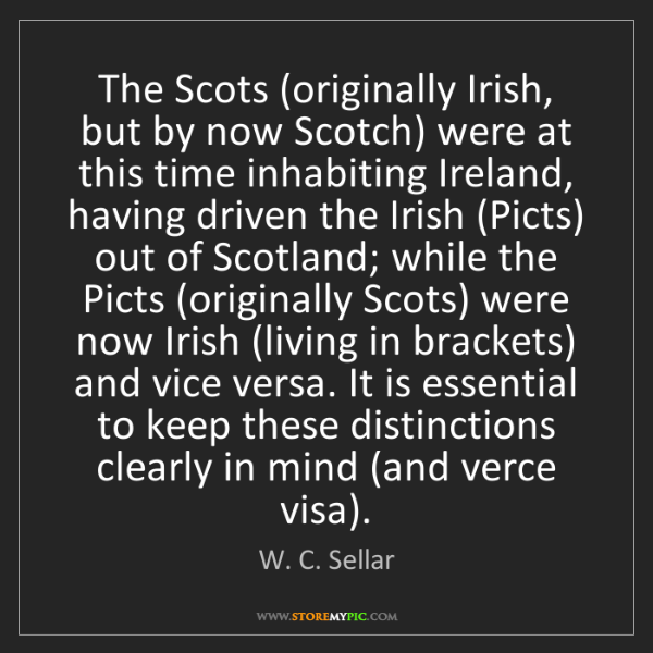W. C. Sellar: The Scots (originally Irish, but by now Scotch) were...