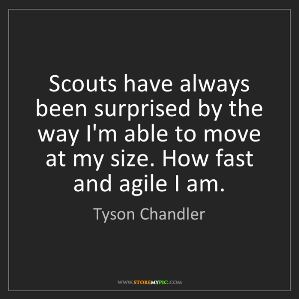 Tyson Chandler: Scouts have always been surprised by the way I'm able...