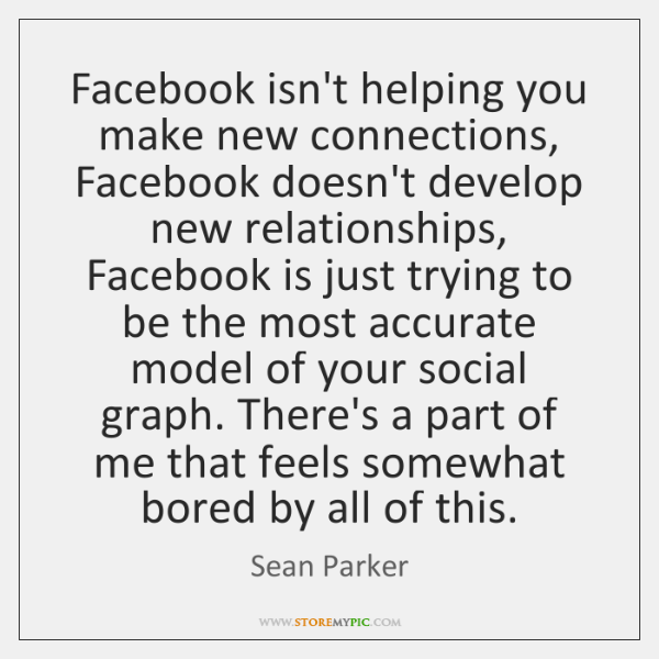 Facebook isn't helping you make new connections, Facebook doesn't develop new relationships, ...