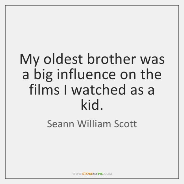 My oldest brother was a big influence on the films I watched ...
