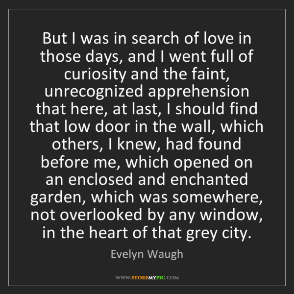 Evelyn Waugh: But I was in search of love in those days, and I went...