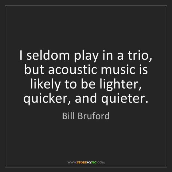 Bill Bruford: I seldom play in a trio, but acoustic music is likely...