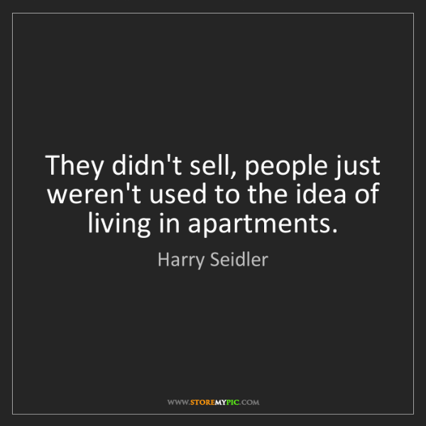 Harry Seidler: They didn't sell, people just weren't used to the idea...