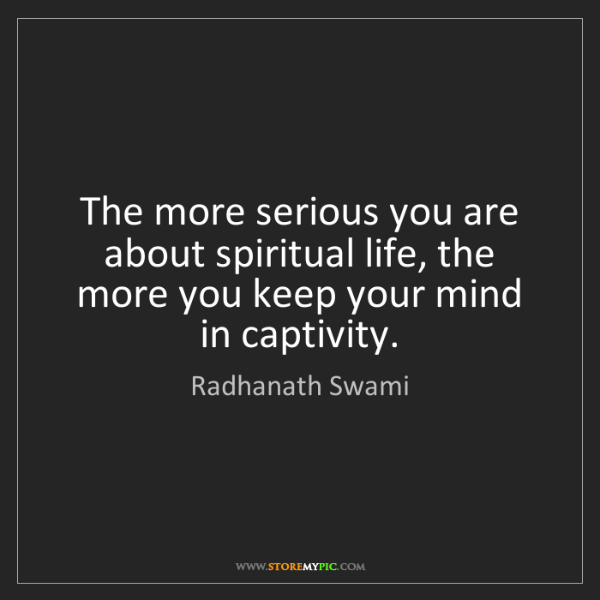 Radhanath Swami: The more serious you are about spiritual life, the more...